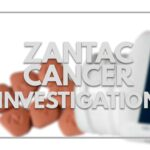 Zantac Cancer Investigation
